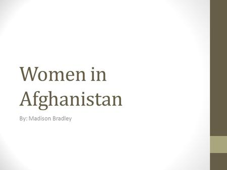 "Women in Afghanistan By: Madison Bradley. Social System In Afghanistan Afghanistan has a patriarchy, which means ""rule of the fathers"". In this social."