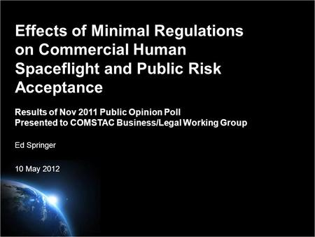 Effects of Minimal Regulations on Commercial Human Spaceflight and Public Risk Acceptance Results of Nov 2011 Public Opinion Poll Presented to COMSTAC.
