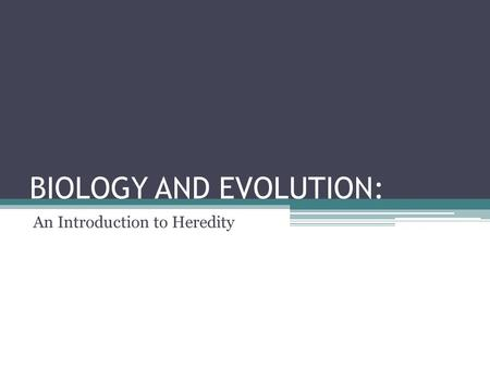 BIOLOGY AND EVOLUTION: An Introduction to Heredity.