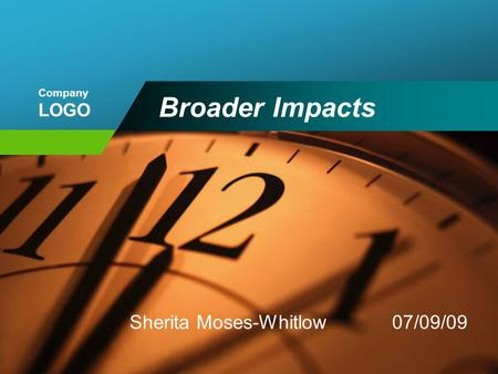 Company LOGO Broader Impacts Sherita Moses-Whitlow 07/09/09.
