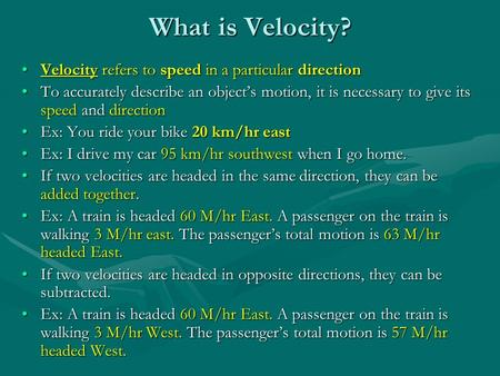 What is Velocity? Velocity refers to speed in a particular directionVelocity refers to speed in a particular direction To accurately describe an object's.
