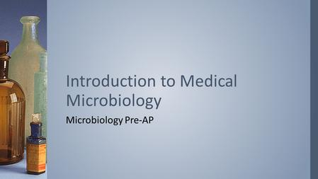 Microbiology Pre-AP Introduction to Medical Microbiology.