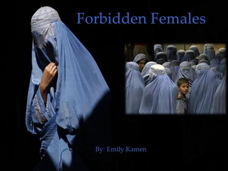 { Forbidden Females By: Emily Kamen. The Taliban considers themselves a religious army Took control of two thirds of Afghanistan and all of Kabul Forbids.