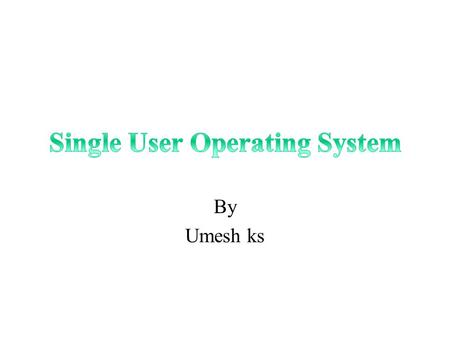 By Umesh ks. Dos is a single user operating system. Its support the all operating system wizards Support the disk scheduling. File management Network.