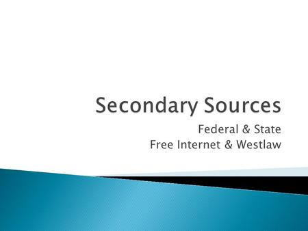 Federal & State Free Internet & Westlaw.  Read: Key Number searching user guide (on Websites)  Read Secondary Sources user guide (on websites)  Review.