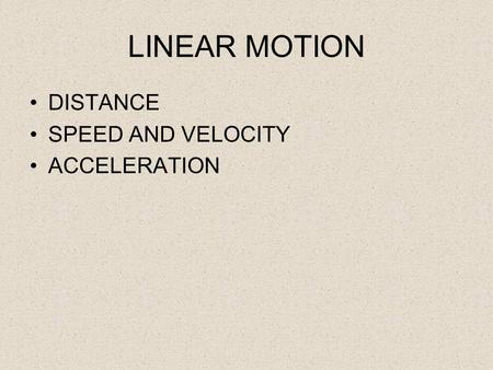 LINEAR MOTION DISTANCE SPEED AND VELOCITY ACCELERATION.
