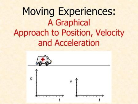 Moving Experiences: A Graphical Approach to Position, Velocity and Acceleration.