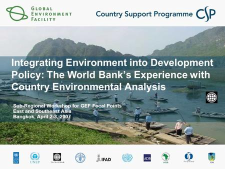 Integrating Environment into Development Policy: The World Bank's Experience with Country Environmental Analysis Sub-Regional Workshop for GEF Focal Points.