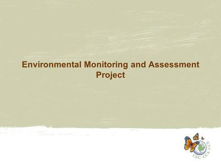 Environmental Monitoring and Assessment Project. EM&A Program Structure Under Chemicals Management Initiative –SMOC projects and EM&A projects Main areas.