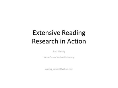 Extensive Reading Research in Action Rob Waring Notre Dame Seishin University