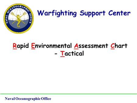 Warfighting Support Center Rapid Environmental Assessment Chart - Tactical Naval Oceanographic Office.
