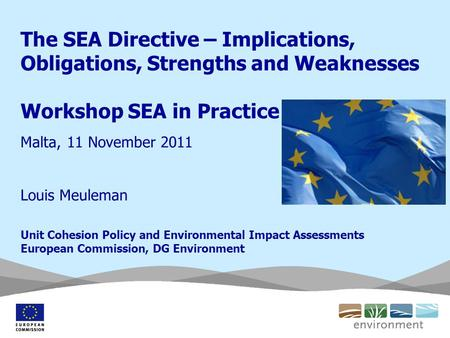 The SEA Directive – Implications, Obligations, Strengths and Weaknesses Workshop SEA in Practice Malta, 11 November 2011 Louis Meuleman Unit Cohesion Policy.