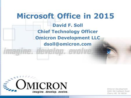 Omicron Development 2009 Old Cuthbert Road Cherry Hill, NJ 08034 Microsoft Office in 2015 David F. Soll Chief Technology Officer Omicron Development LLC.