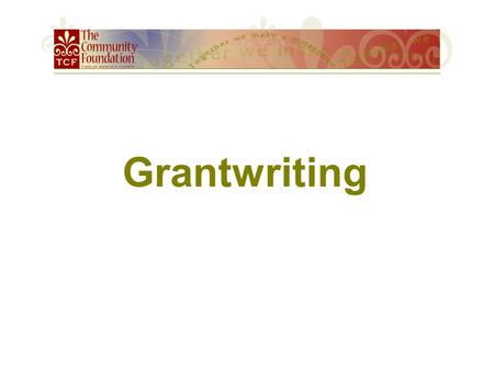 Grantwriting. Types of Grants Foundation Grants HancockREADS Grants Hancock Education Fund Grants.