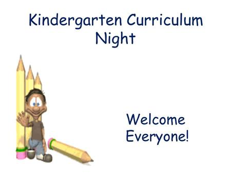 Kindergarten Curriculum Night Welcome Everyone!. Communication School Website – Examples of student work, strategies, what is going on in class Email.