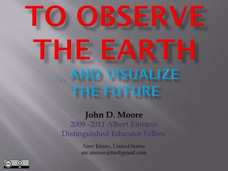 John D. Moore 2009 -2011 Albert Einstein Distinguished Educator Fellow New Jersey, United States