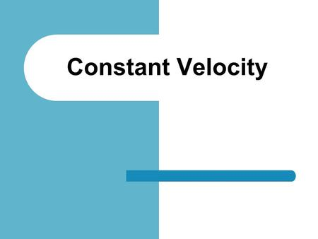 Constant Velocity. Recap Fun With Cars Terms Scalar Distance Speed Vector Displacement Velocity.