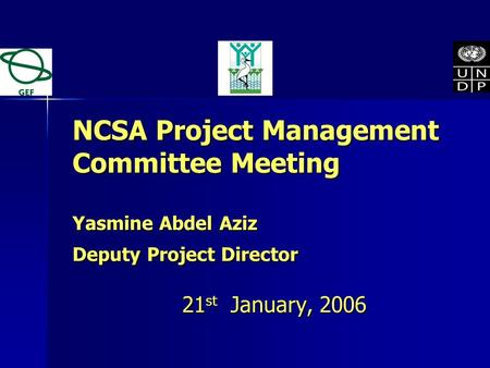NCSA Project Management Committee Meeting Yasmine Abdel Aziz Deputy Project Director 21 st January, 2006.