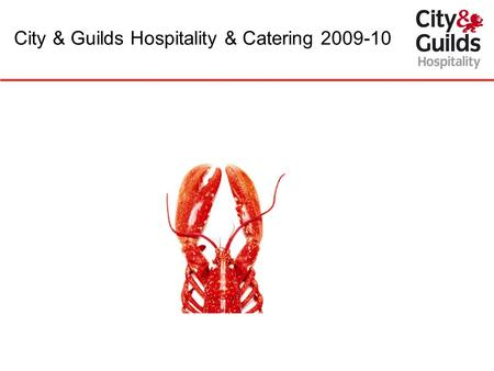 City & Guilds Hospitality & Catering 2009-10. Welcome Overview of the following qualifications: Level 3 Hospitality Supervision & Leadership 7250 Level.