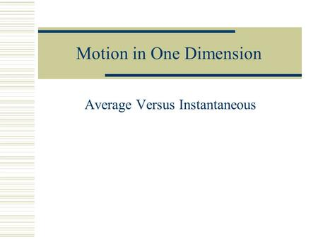 Motion in One Dimension Average Versus Instantaneous.