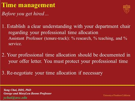 Time management Before you get hired… 1. Establish a clear understanding with your department chair regarding your professional time allocation Assistant.