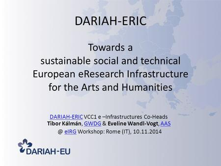 DARIAH-ERIC Towards a sustainable social and technical European eResearch Infrastructure for the Arts and Humanities DARIAH-ERICDARIAH-ERIC VCC1 e –Infrastructures.
