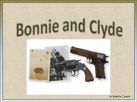 "By Begoña Casado. Introduction Bonnie Elisabeth Parker and Clyde Chesnut Barrow American Outlaws and Robbers ""The most notorius crime couple in American."