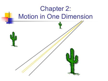 Chapter 2: Motion in One Dimension How to solve any physics problem: 1. Diagram or draw a picture 2. Units and variables labeled 3. Formulas written.