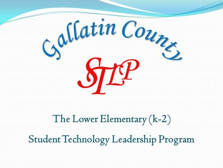 L P S T The Lower Elementary (k-2) Student Technology Leadership Program.