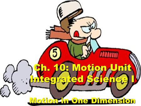 Ch. 10: Motion Unit Integrated Science I Motion in One Dimension.