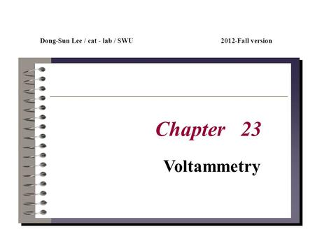 Chapter 23 Voltammetry Dong - Sun Lee / cat lab / SWU