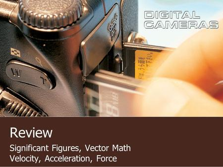 Review Significant Figures, Vector Math Velocity, Acceleration, Force.