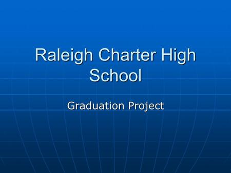 Raleigh Charter High School Graduation Project. New Graduation Requirements All NC students beginning with the Class of 2010 In addition to course requirementsIn.