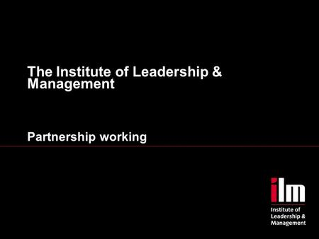 The Institute of Leadership & Management Partnership working.