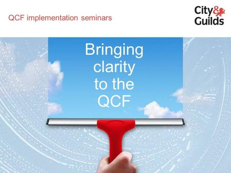 Bringing clarity to the QCF QCF implementation seminars.