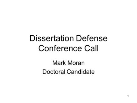 1 Dissertation Defense Conference Call Mark Moran Doctoral Candidate.