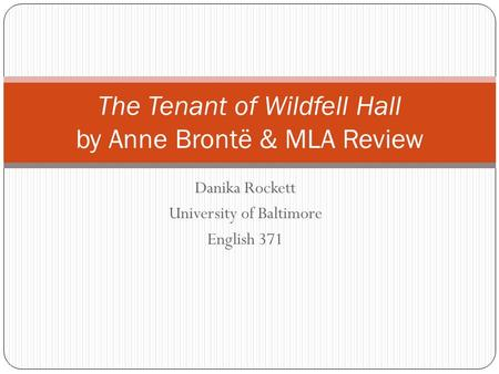 Danika Rockett University of Baltimore English 371 The Tenant of Wildfell Hall by Anne Brontë & MLA Review.