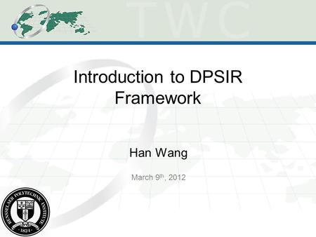Introduction to DPSIR Framework Han Wang March 9 th, 2012.