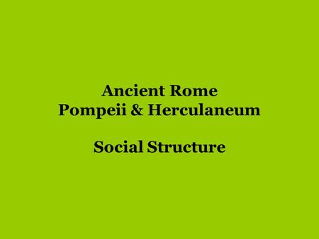 social structure of pompeii and herculaneum 1 the argument of this paper hangs closely together with those of three others: ' the social structure of the roman house', pbsr 56 (1988), 43–97 'houses and households: sampling pompeii and herculaneum' in marriage, divorce and children in ancient rome, ed b rawson (oxford 1991), 191–227 and 'elites and.