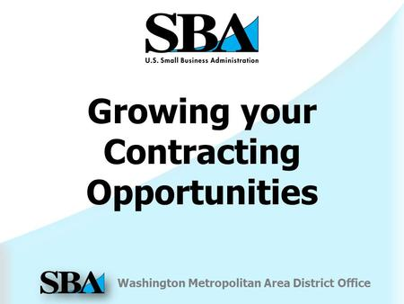 Washington Metropolitan Area District Office Growing your Contracting Opportunities.