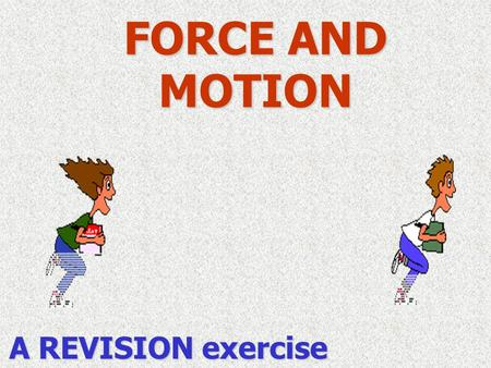 FORCE AND MOTION A REVISION exercise.