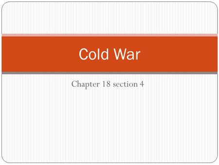 Cold War Chapter 18 section 4.
