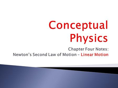 Chapter Four Notes: Newton's Second Law of Motion – Linear Motion.