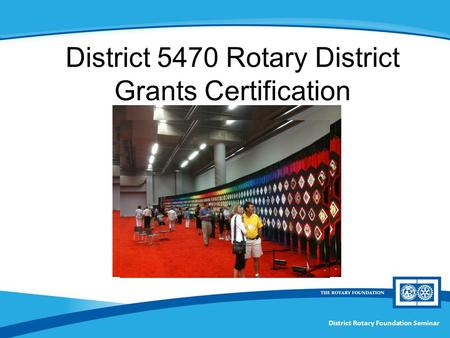 District Rotary Foundation Seminar District 5470 Rotary District Grants Certification.