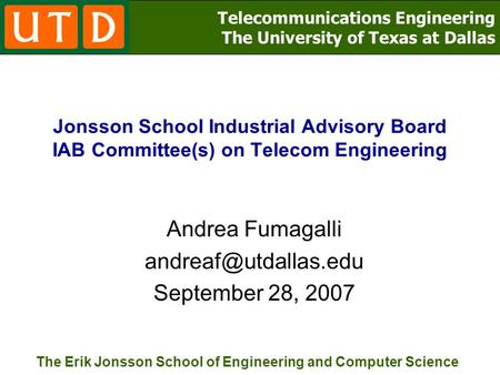 Telecommunications Engineering The University of Texas at Dallas The Erik Jonsson School of Engineering and Computer Science Jonsson School Industrial.