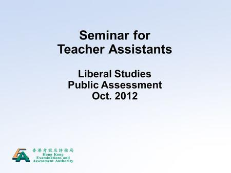 Seminar for Teacher Assistants Liberal Studies Public Assessment Oct. 2012.