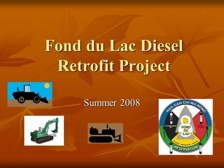 Fond du Lac Diesel Retrofit Project Summer 2008. How Project Came About Region 5 informed us about some extra funds ($25,000) that were available for.