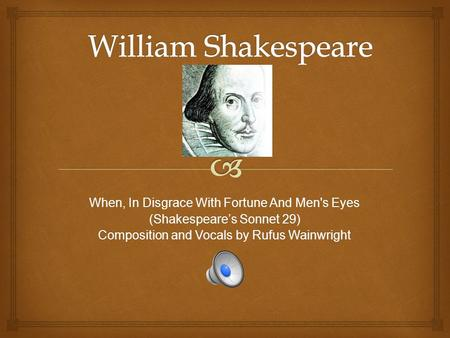 When, In Disgrace With Fortune And Men's Eyes (Shakespeare's Sonnet 29) Composition and Vocals by Rufus Wainwright.