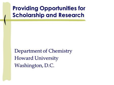 Providing Opportunities for Scholarship and Research Department of Chemistry Howard University Washington, D.C.