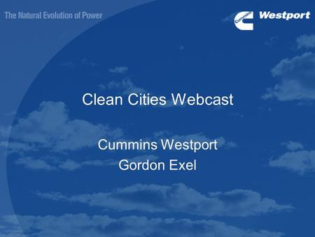 Clean Cities Webcast Cummins Westport Gordon Exel.
